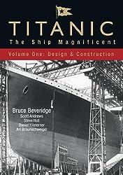 1: Titanic: The Ship Magnificent - Volume I Design & Construction