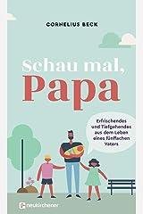 Schau mal, Papa: Erfrischendes und Tiefgehendes aus dem Leben eines fünffachen Vaters Gebundene Ausgabe