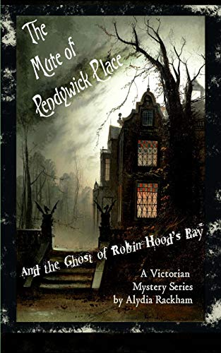 The Mute of Pendywick Place: And the Ghost of Robin Hood's Bay -