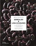 Céréales & légumineuses - 65 variétés, gestes techniques, 100 recettes