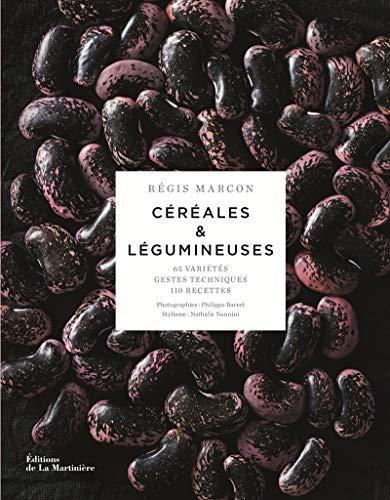 Céréales & légumineuses : 65 céréales et légumineuses, gestes et techniques, 110 recettes