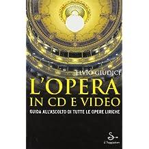 L'opera in CD e video. Guida all'ascolto di tutte le opere liriche
