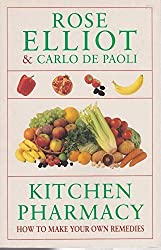 Kitchen Pharmacy: A Book of Healing Remedies for Everyone by Rose Elliot & Carlo De Paoli (1994-05-03)