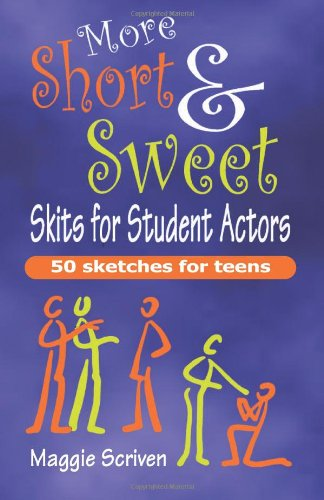 More Short & Sweet Skits for Student Actors: Fifty Sketches for Teens