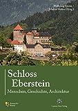 Schloss Eberstein: Menschen, Geschichte, Architektur