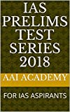 IAS PRELIMS TEST SERIES 2018: FOR IAS ASPIRANTS