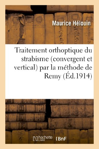Traitement orthoptique du strabisme (convergent et vertical) par la méthode de Remy: à l'aide de son diploscope