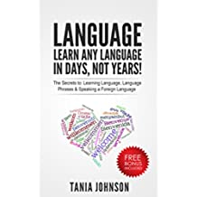 Language: Learn Any Language – In Days, Not Years!: The Secrets to: Learning Language, Language Phrases & Speaking a Foreign Language (English Edition)