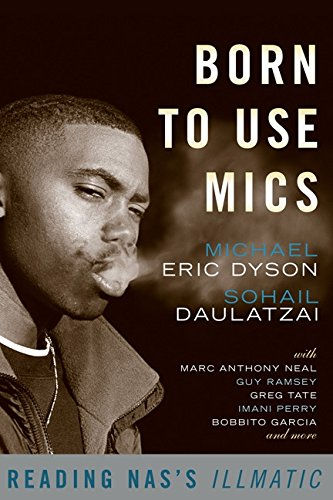 Born to Use Mics: Reading Nas's Illmatic: 0 por Michael Dyson