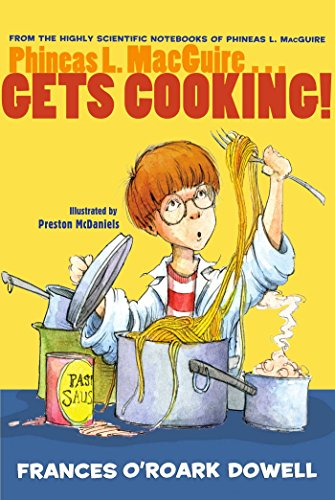 Phineas L. Macguire... Gets Cooking! (From the Highly Scientific Notebooks of Phineas L. Macguire) por Frances O'Roark Dowell