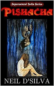 Pishacha: A Tale of Love beyond Births (Supernatural India Series Book 1) by [D'Silva, Neil]