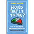 Would They Lie To You?: How to Spin Friends and Manipulate People