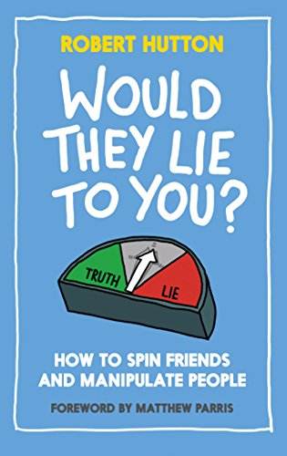 would-they-lie-to-you-how-to-spin-friends-and-manipulate-people