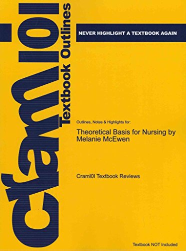 [Studyguide for Theoretical Basis for Nursing by McEwen, Melanie, ISBN 9781605473239] (By: Cram101 Textbook Reviews) [published: April, 2011]