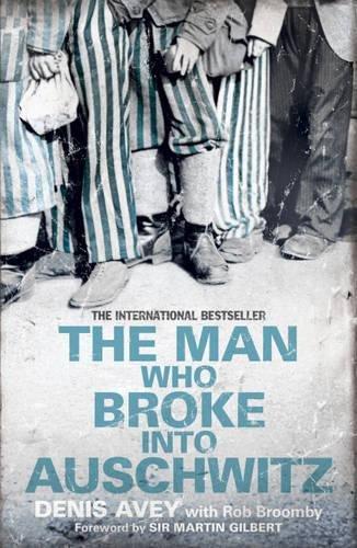 The Man Who Broke into Auschwitz por Denis Avey