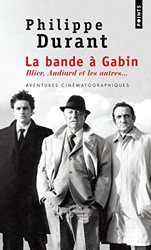 La Bande à Gabin. Blier, Audiard et les autres... par Philippe Durant