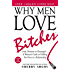 Why Men Love Bitches: From Doormat to Dreamgirl-A Woman's Guide to Holding Her Own in a Relationship (English Edition)