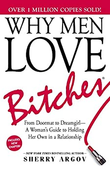 Why Men Love Bitches: From Doormat to Dreamgirl—A Woman's Guide to Holding Her Own in a Relationship (English Edition)