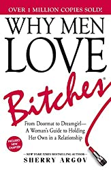 Why Men Love Bitches: From Doormat to Dreamgirl_A Woman's Guide to Holding Her Own in a Relationship