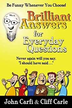 Brilliant Answers for Everyday Questions: Be Funny Whenever You Choose (English Edition) par [Carfi, John, Carle, Cliff]
