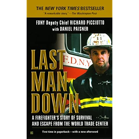Last Man Down NY City Fire Chief Collapse World Trade Center: A Firefighter's Story of Survival and Escape from the World Trade