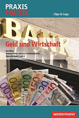 Preisvergleich Produktbild Praxis Politik Clips & Copy: Geld und Wirtschaft: Kurzfilme, Arbeitsblätter und Unterrichtsentwürfe für SEK I und II