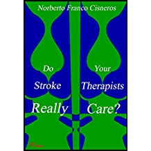Do Your Stroke Therapists Really Care? (English Edition)