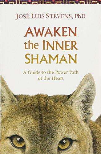 Awaken the Inner Shaman: A Guide to the Power Path of the Heart por Jose Luis Stevens