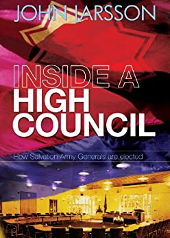 Inside a High Council - How Salvation Army Generals are elected by [Larsson, John]