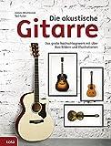 Die akustische Gitarre: Das große Nachschlagewerk mit über - Best Reviews Guide