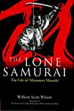The Lone Samurai: The Life of Miyamoto Musashi by William Scott Wilson (2004-08-15)