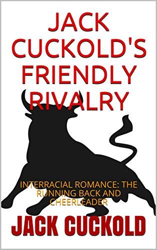 JACK CUCKOLD'S FRIENDLY RIVALRY: INTERRACIAL ROMANCE: THE RUNNING BACK AND CHEERLEADER (English Edition) (Cheerleader Sex)