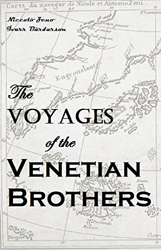 The Voyages of the Venetian Brothers, Nicolò & Antonio Zeno, to the Northern Seas, in the XIVth Century: Comprising the Latest Known Accounts of the Lost Colony of Greenland ... (English Edition)