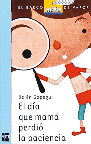 El día que mamá perdió la paciencia (Barco de Vapor Azul) por Belén Gopegui