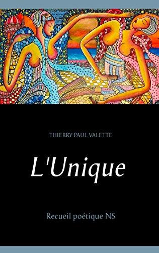 L'Unique: Recueil poétique NS par Thierry Paul Valette
