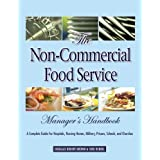 The Non-Commercial Food Service Manager's Handbook: A Complete Guide for Hospitals, Nursing Homes, Military, Prisons, Schools, and Churches