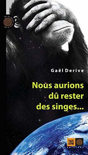 Nous aurions dû rester des singes... (Ceux qui marchent contre le vent) par Gaël DERIVE