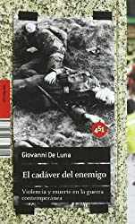 El cadaver del enemigo/ The Corpse Of The Enemy: Violencia y muerte en la guerra contemporanea/ Violence and Death in the Contemporary War (451.Http.Doc)