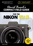David Busch's Compact Field Guide for the Nikon V1/J1 (David Busch's Compact Field Guides)