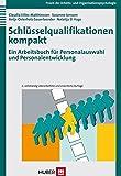 Schlüsselqualifikationen kompakt. Ein Arbeitsbuch für Personalauswahl und...