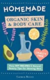 Homemade Organic Skin & Body Care: Easy DIY Recipes and Natural Beauty Tips for Glowing Skin (Body Butters, Essential Oils, Natural Makeup, Masks, Lotions, Body Scrubs & More - 100% Cruelty Free)