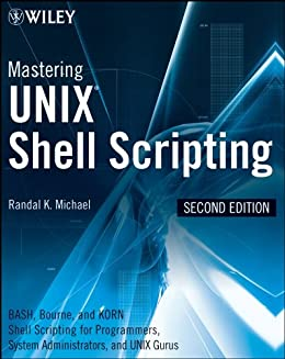 Mastering Unix Shell Scripting: Bash, Bourne, and Korn Shell Scripting for Programmers, System Administrators, and UNIX Gurus by [Michael, Randal K.]
