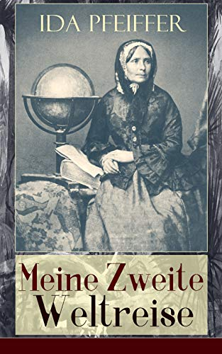 Meine Zweite Weltreise: Alle 4 Bände: Von Wien nach London, Singapore, Borneo, Java, Sumatra, Celebes, Die Molukken, Kalifornien, Peru, Ecuador und Vereinigte Staaten von Nordamerika