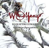 Wolfango Le quattro stagioni. Concerto per frutta e verdura. Ediz. illustrata