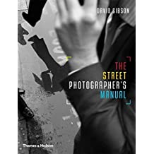 By David Gibson The Street Photographers Manual