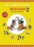 Telecharger Livres Mon cahier d activites Yakari et ses amis les animaux Yakari petit Indien des plaines (PDF,EPUB,MOBI) gratuits en Francaise