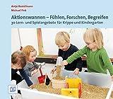 Aktionswannen - Fühlen, Forschen, Begreifen: 30 Lern- und Spielangebote für Krippe und Kindergarten