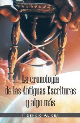 La Cronologia de Las Antiguas Escrituras y Algo Mas por Fidencio Alicea