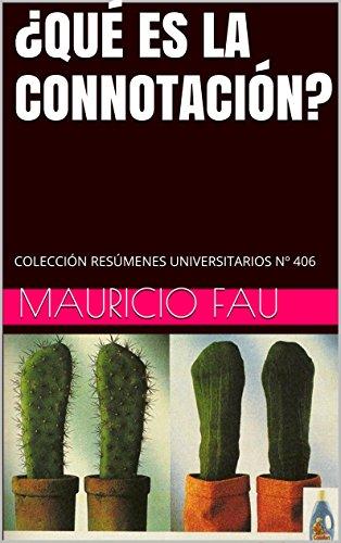 ¿QUÉ ES LA CONNOTACIÓN?: COLECCIÓN RESÚMENES UNIVERSITARIOS Nº 406 por Mauricio Fau