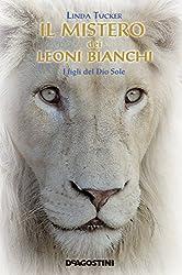 Il mistero dei Leoni Bianchi: I figli del Dio Sole (Italian Edition)